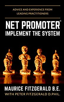 Net Promoter - Implement the System: Advice and experience from leading practitioners (Customer Strategy Book 2) by [FitzGerald, Maurice]