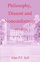 Philosophy, Dissent And Nonconformity, 1689-1920 (Doctrine & Devotion)