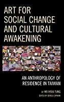 Art for Social Change and Cultural Awakening: An Anthropology of Residence in Taiwan