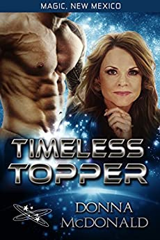 Timeless Topper: My Crazy Alien Romance, Book 3 (Magic, New Mexico 24) by [McDonald, Donna]