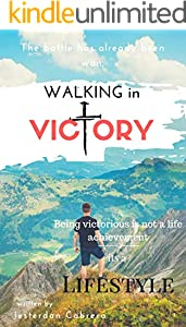 Walking in Victory: Being victorious is not a life achievement, its a lifestyle. (English Edition)