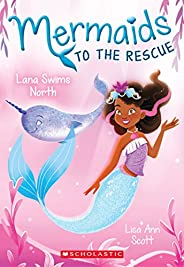 Lana Swims North (Mermaids to the Rescue #2), 2
