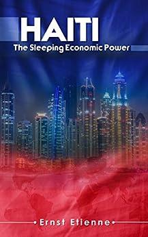 Haiti: The sleeping Economic Power by [Etienne, Ernst]