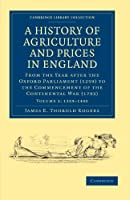 A History of Agriculture and Prices in England: From the Year after the Oxford Parliament (1259) to the Commencement of the Continental War (1793) (Cambridge Library Collection - British and Irish History, General)
