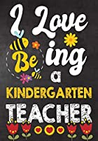 I Love Being Kindergarten  Teacher: Teacher Notebook , Journal or Planner for Teacher Gift,Thank You Gift to Show Your Gratitude During Teacher Appreciation Week