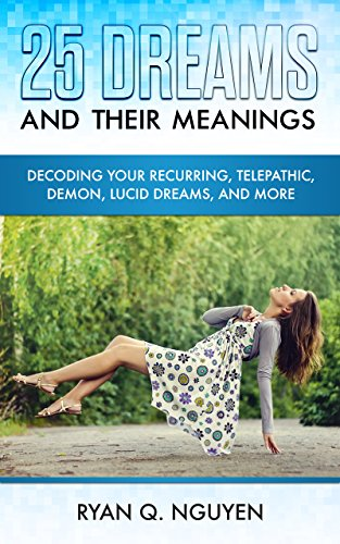 25 Dreams And Their Meanings: Decoding Your Recurring, Telepathic, Demon, Lucid Dreams, And More (English Edition)