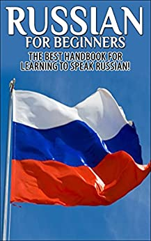 Russian for Beginners: The Best Handbook for learning to speak Russian! (Russian, Russia, Learn Russian, Speak Russian, Russian Language, Russian English, Russian Dictionary, Travel Russia) by [Getaway Guides]