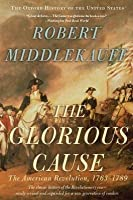The Glorious Cause: The American Revolution, 1763-1789 (Oxford History of the United States) by Robert Middlekauff(2007-03-09)