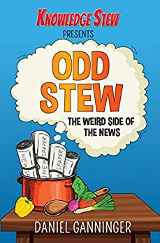 Odd Stew: The Weird Side of the News (Knowledge Stew Presents Book 1) by [Ganninger, Daniel]