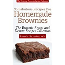 35 Fabulous Recipes For Homemade Brownies – The Delicious Brownies Recipe Collection (The Brownie Recipe and Dessert Recipes Collection Book 3)