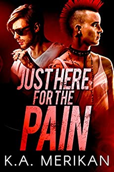 Just Here for the Pain (gay rocker BDSM romance) (The Underdogs Book 2) by [Merikan, K.A.]