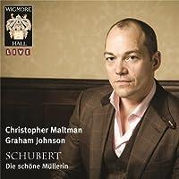 Schubert: Die Schone Mullerin (Christopher Maltman / Graham Johnson) by Christopher Maltman (2011-05-17)