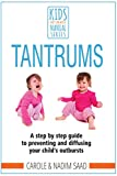 TANTRUMS: A step-by-step guide to preventing and diffusing your child's outbursts (Kids Don't Come With a Manual series) (English Edition) ()