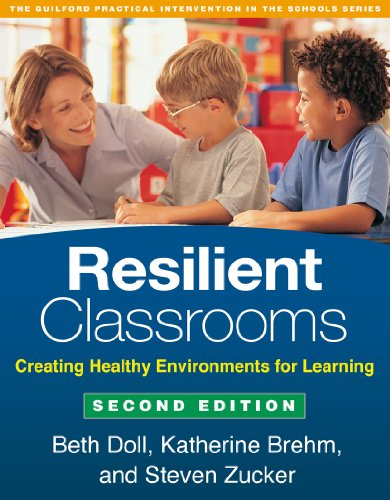 Download Resilient Classrooms: Creating Healthy Environments for Learning (Guilford Practical Intervention in the Schools) 1462513344