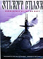 Silent Chase: Submarines of the U.S.Navy