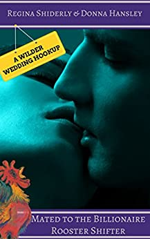 Mated to the Billionaire Rooster Shifter: A Wilder Wedding Hookup (United Shifter's Alliance Book 3) by [Shiderly, Regina, Hansley, Donna]