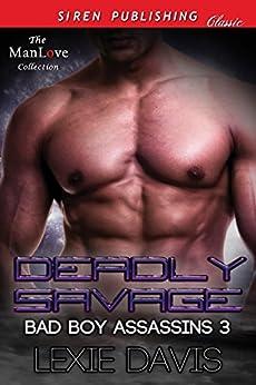 Deadly Savage [Bad Boy Assassins 3] (Siren Publishing Classic ManLove) by [Davis, Lexie]