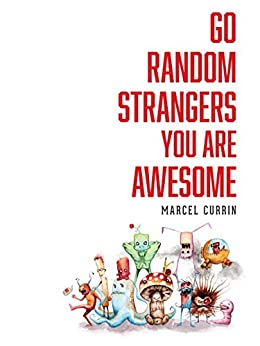 Go Random Strangers You Are Awesome by [Currin, Marcel]