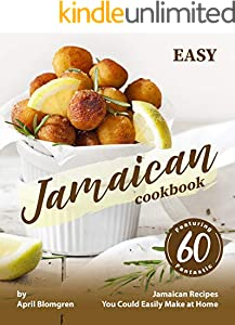 Easy Jamaican Cookbook: Featuring 60 Fantastic Jamaican Recipes You Could Easily Make at Home (English Edition)