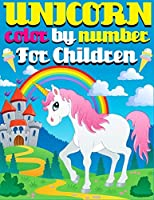 Unicorn Color By Number For Children: Coloring Activity Book for Children Fantasy Creatures Including Unicorns.