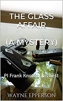 The Glass Affair  (A mystery): PI Frank Knott at his best (Frank Knott Crime/Adventure Series Book 4) by [Epperson, Wayne]
