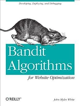 [White, John Myles]のBandit Algorithms for Website Optimization: Developing, Deploying, and Debugging