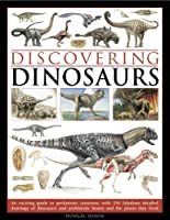 Discovering Dinosaurs: An Exciting Guide to Prehistoric Creatures, With 350 Fabulous Detailed Drawings of Dinosaurs and Prehistoric Beasts and the Places They Lived