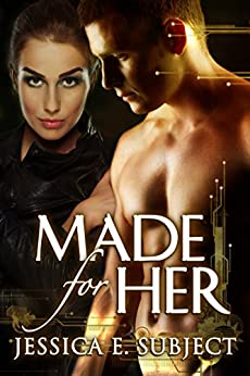 Made For Her by [Subject, Jessica E.]