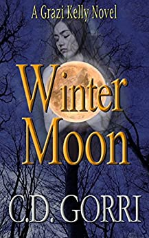 Winter Moon: A Grazi Kelly Novel: Book 4 (Grazi Kelly Novel Series) by [Gorri, C.D.]