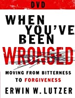 When You've Been Wronged: 8 Lessons on Moving from Bitterness to Forgiveness [DVD]
