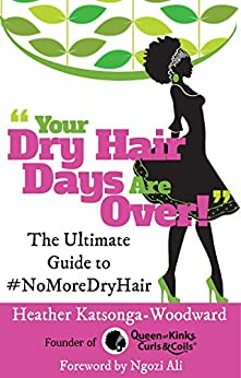 Your Dry Hair Days Are Over: The Ultimate Guide to #NoMoreDryHair by [Katsonga-Woodward, Heather]