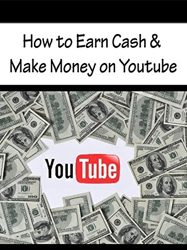How to Earn Cash & Make Money on Youtube