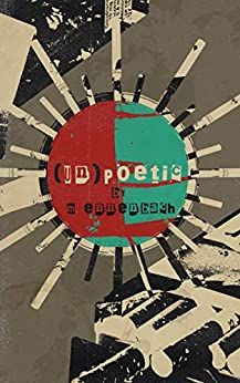 (UN)POETIC: a collection of poetry by [Ennenbach, M.]