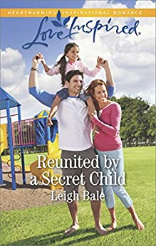 Reunited By A Secret Child (Men of Wildfire Book 3) by [Bale, Leigh]