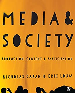 Media and Society: Production, Content and Participation by [Carah, Nicholas, Louw, Eric]