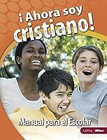 Ahora Soy Cristiano/ I'm a Christian Now: Manual Para El Escolar/ Learner Guide