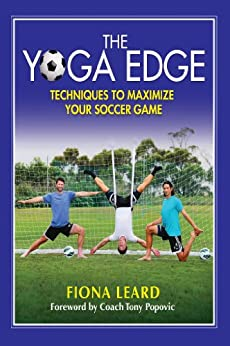 The Yoga Edge: Techniques To Maximize Your Soccer Game by [Fiona, Leard]