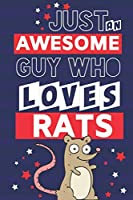 Just an Awesome Guy Who Loves Rats: Rat Gifts for Rat Lovers... Paperback Notebook or Journal to Write in