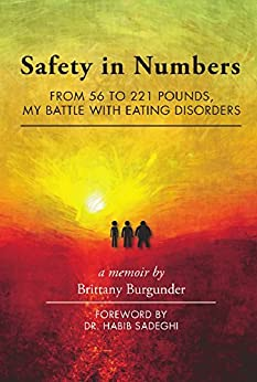 Safety in Numbers: From 56 to 221 Pounds, My Battle with Eating Disorders -- A Memoir by [Burgunder, Brittany]