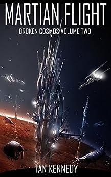 Martian Flight (Broken Cosmos Book 2) by [Kennedy, Ian]