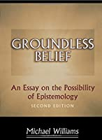 Groundless Belief: An Essay on the Possibility of Epistemology