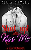 SHUT UP! And... Kiss Me: Gay Romance (MM, Gay Erotica, First Time Gay, Bisexual Romance, Short Story Book 1) (English Edition)