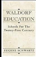 Waldorf Education: Schools for the Twenty-First Century
