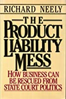 The Product Liability Mess: How Business Can Be Rescued from the Politics of State Courts
