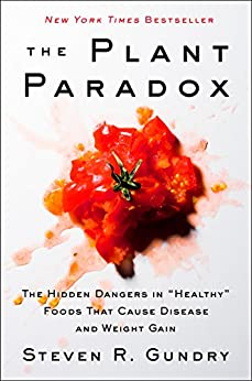 "The Plant Paradox: The Hidden Dangers in ""Healthy"" Foods That Cause Disease and Weight Gain by [Gundry, Steven R.]"