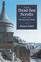 The Dead Sea Scrolls and the Hasmonean State (Series of Studies on the Ancient Period of Yad Ben-zvi Press)