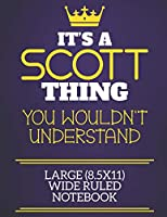 It's A Scott Thing You Wouldn't Understand Large (8.5x11) Wide Ruled Notebook: Show you care with our personalised family member books, a perfect way to show off your surname! Unisex books are ideal for all the family to enjoy.
