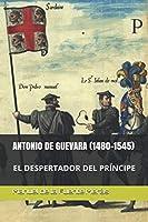 ANTONIO DE GUEVARA (1480-1545): EL DESPERTADOR DEL PRÍNCIPE