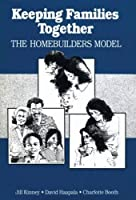 Keeping Families Together: The Homebuilders Model (Modern Applications of Social Work Series)