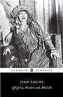 Iphigenia, Phaedra and Athaliah (Penguin Classics) by Jean Baptiste Racine John Cairncross E. F. Watling(1964-02-28)